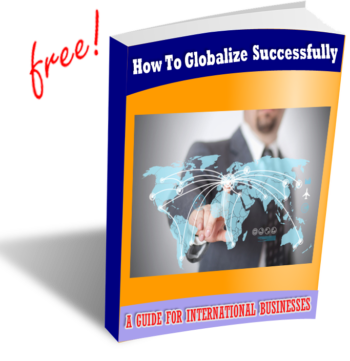 How To Globalize Successfully: A Guide for International Businesses